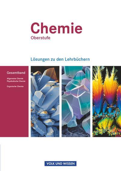 Chemie Oberstufe. Allgemeine Chemie, Physikalische Chemie und Organische Chemie. Lösungen zum Gesamtband. Östliche Bundesländer und Berlin