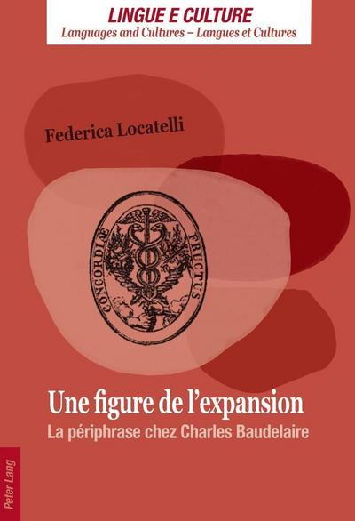 Une figure de l'expansion: la périphrase chez Charles Baudelaire (Lingue e Culture / Languages and Cultures / Langues et Cultures)