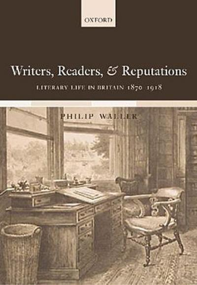 Writers, Readers, and Reputations. Literary Life in Britain 1870-1918