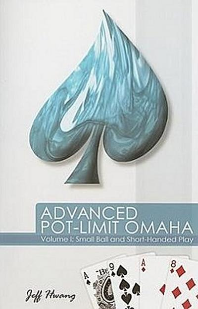 Advanced Pot-Limit Omaha: Volume I: Small Ball and Short-Handed Play