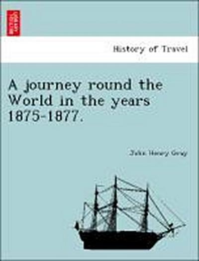 A journey round the World in the years 1875-1877.