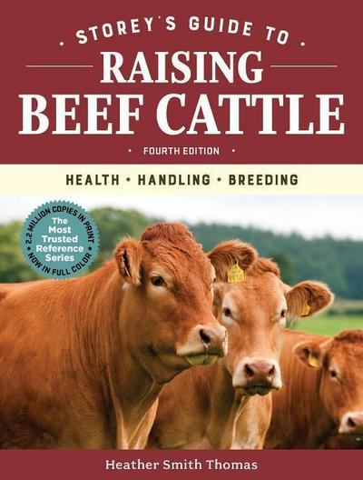 Storey's Guide to Raising Beef Cattle, 4th Edition: Health,