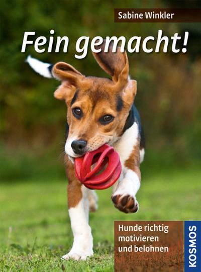 Fein gemacht!: Hunde richtig motivieren und belohnen