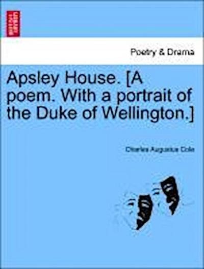 Apsley House. [A poem. With a portrait of the Duke of Wellington.]