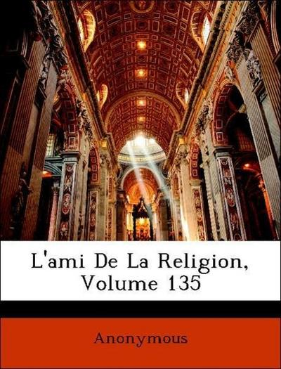 Anonymous: L'ami De La Religion, Volume 135