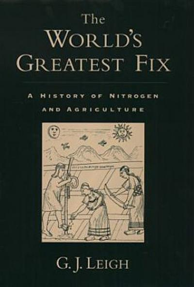 The World's Greatest Fix: A History of Nitrogen and Agriculture