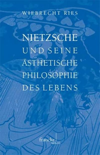 Nietzsche und seine ästhetische Philosophie des Lebens