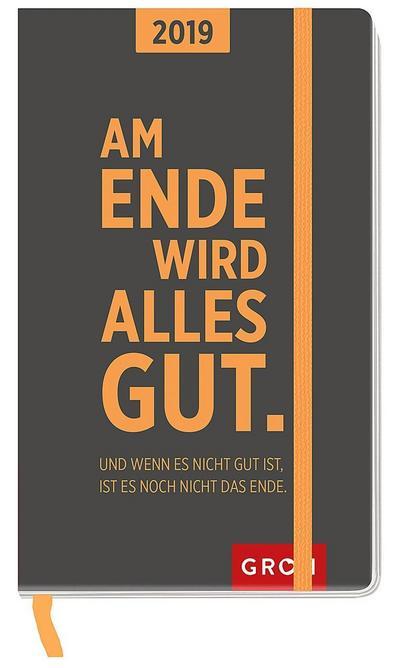 Am Ende wird alles gut. Und wenn es nicht gut ist, ist es noch nicht das Ende. 2019: Taschenkalender | Maße (BxH): 9,3x14,9cm - Groh Verlag - Kalender, Deutsch, Joachim Groh, Taschenkalender, Taschenkalender