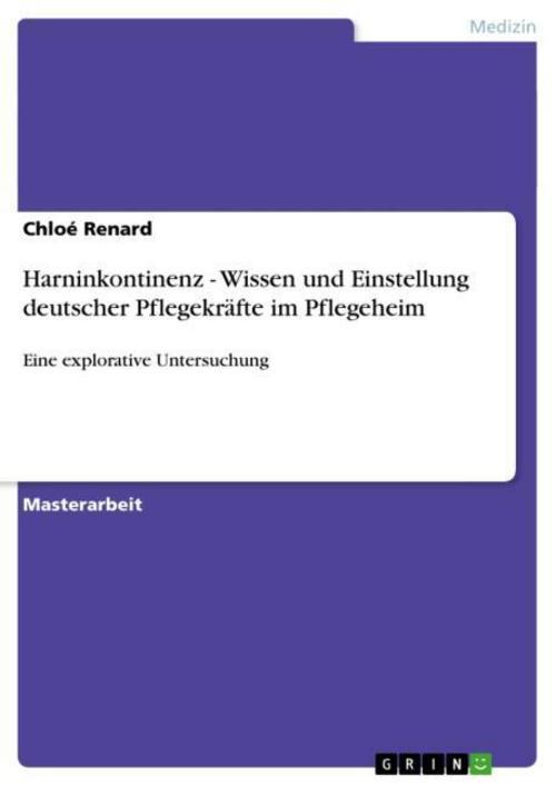 Harninkontinenz - Wissen und Einstellung deutscher Pflegekräfte im Pflegehe ...