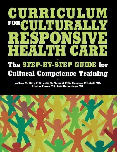 Curriculum for Culturally Responsive Health Care: The Step-By-Step Guide for Cultural Competence Training