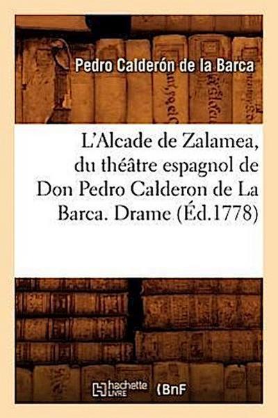 L'Alcade de Zalamea, Du Théâtre Espagnol de Don Pedro Calderon de la Barca. Drame (Éd.1778)