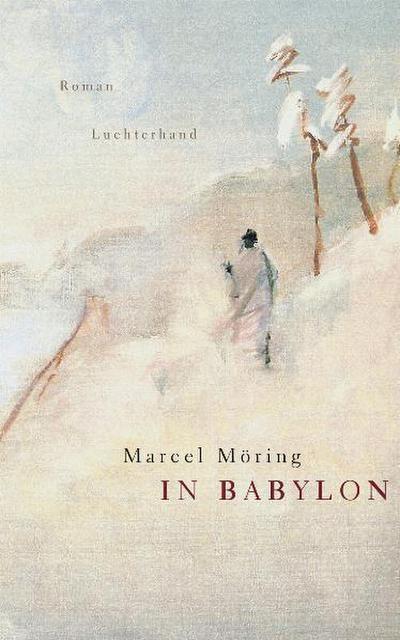 In Babylon: Roman - München : Luchterhand - Pappbilderbuch, Deutsch, Marcel Möring, Roman, Roman