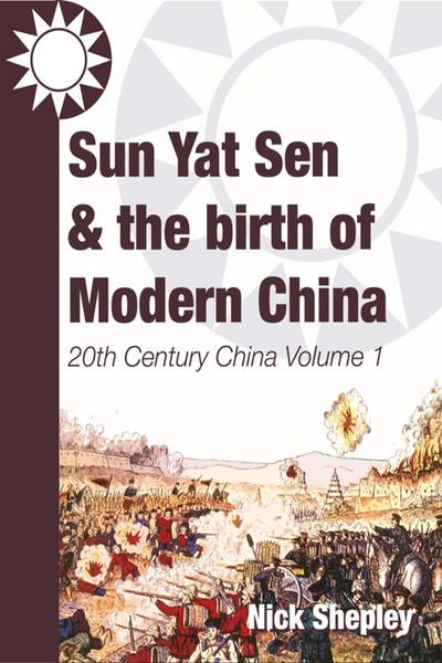 Sun Yat Sen and the birth of modern China