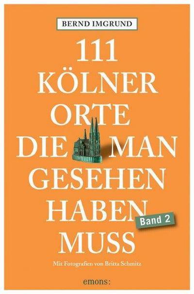 111 Kölner Orte 02, die man gesehen haben muss
