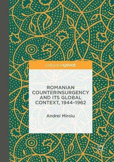 Romanian Counterinsurgency and its Global Context, 1944-1962
