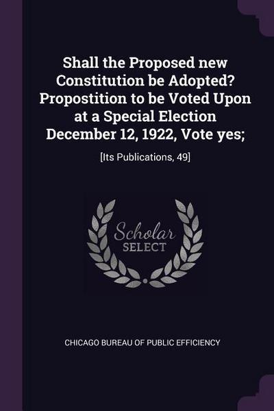 Shall the Proposed New Constitution Be Adopted? Propostition to Be Voted Upon at a Special Election December 12, 1922, Vote Yes;: [its Publications, 4
