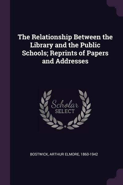 The Relationship Between the Library and the Public Schools; Reprints of Papers and Addresses