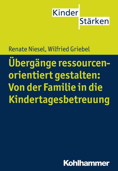 Übergänge ressourcenorientiert gestalten: Von der Familie in die Kindertagesbetreuung