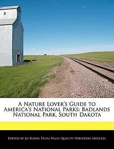 A Nature Lover's Guide to America's National Parks: Badlands National Park, South Dakota