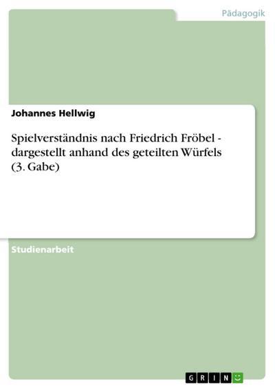 Spielverständnis nach Friedrich Fröbel - dargestellt anhand des geteilten Würfels (3. Gabe)