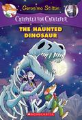 The Haunted Dinosaur (Creepella Von Cacklefur #9): A Geronimo Stilton Adventure