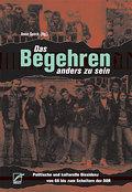 Das Begehren, anders zu sein: Politische und kulturelle Dissidenz von 68 bis zum Scheitern der DDR