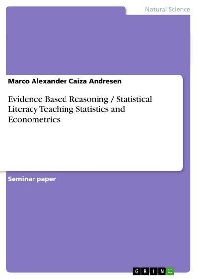 Evidence Based Reasoning / Statistical Literacy Teaching Statistics and Econometrics