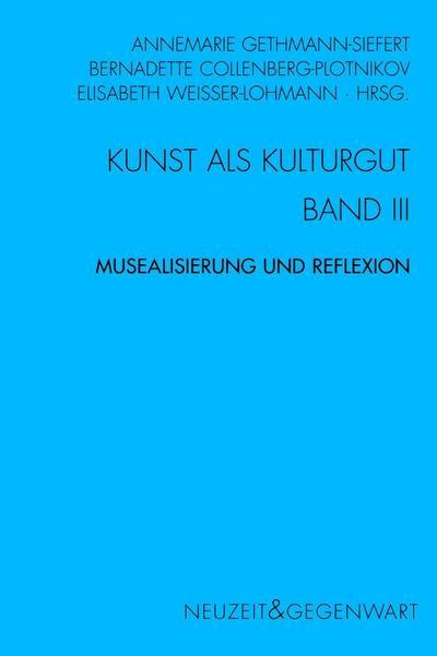 Kunst und Kulturgut Band 3 - Musealisierung und Reflexion