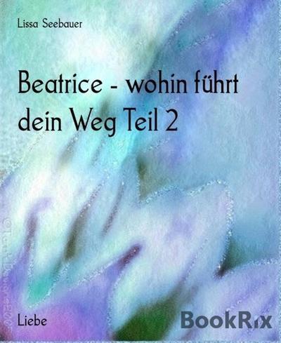 Beatrice - wohin führt dein Weg Teil 2
