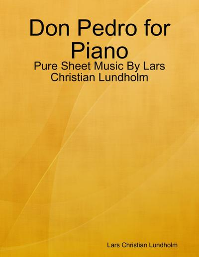Don Pedro for Piano - Pure Sheet Music By Lars Christian Lundholm