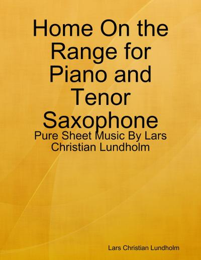 Home On the Range for Piano and Tenor Saxophone - Pure Sheet Music By Lars Christian Lundholm