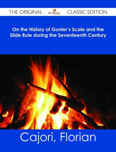 On the History of Gunter's Scale and the Slide Rule during the Seventeenth Century - The Original Classic Edition