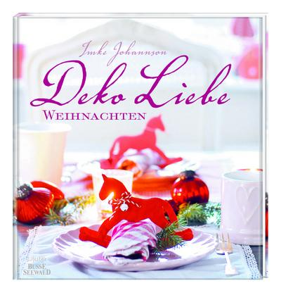 DekoLiebe Weihnachten; Dekorationen, Rezepte und Geschenkideen; Deutsch; farbl. Abbildungen