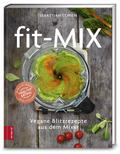 Fit-Mix; Vegane Blitzrezepte aus dem Mixer; D ...