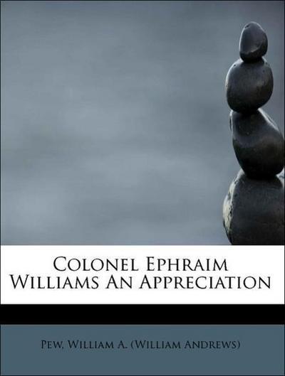 Colonel Ephraim Williams An Appreciation