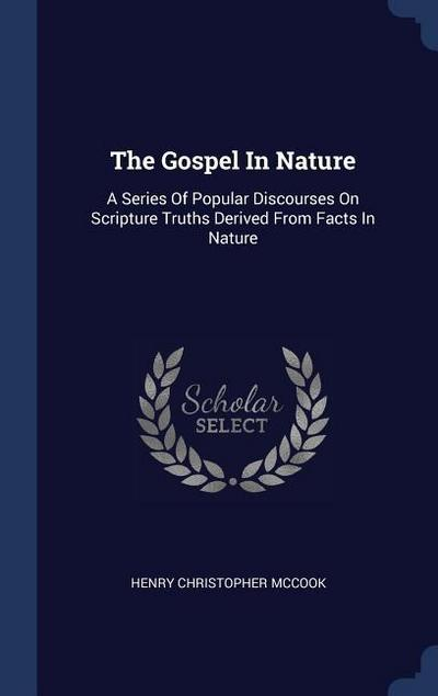 The Gospel in Nature: A Series of Popular Discourses on Scripture Truths Derived from Facts in Nature