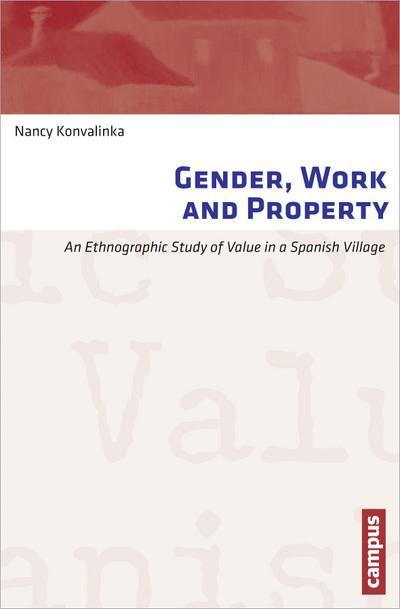 Gender, Work and Property: An Ethnographic Study of Value in a Spanish Village (Arbeit und Alltag, 4, Band 4)