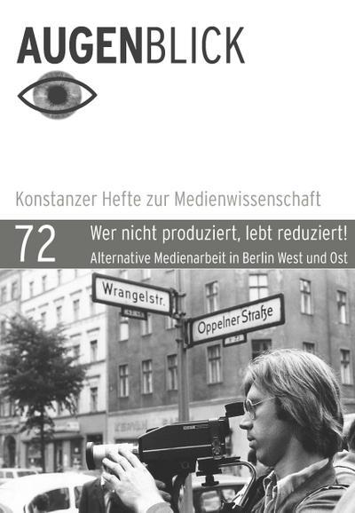 Wer nicht produziert, lebt reduziert!; Alternative Medienarbeit in Berlin West und Ost bis 1990; AugenBlick; Hrsg. v. Beutelschmidt, Thomas/Hoffmann, Kay; Deutsch; zahlt. tw. farb. Abb.