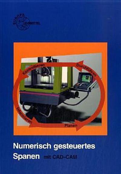Numerisch gesteuertes Spanen. Ein handlungsorientierter Lehrgang (Europa-Fachbuchreihe für metallverarbeitende Berufe)