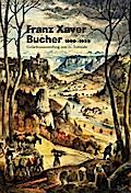 Franz-Xaver Bucher; Gedächtnisausstellung zum 50. Todesjahr   ; Bildbände im GMEINER-Verlag ; Nicht-exklusives Verkaufsrecht für: Gesamte Welt.; Deutsch