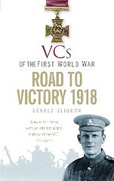 VCs of the First World War: Road to Victory, 1918