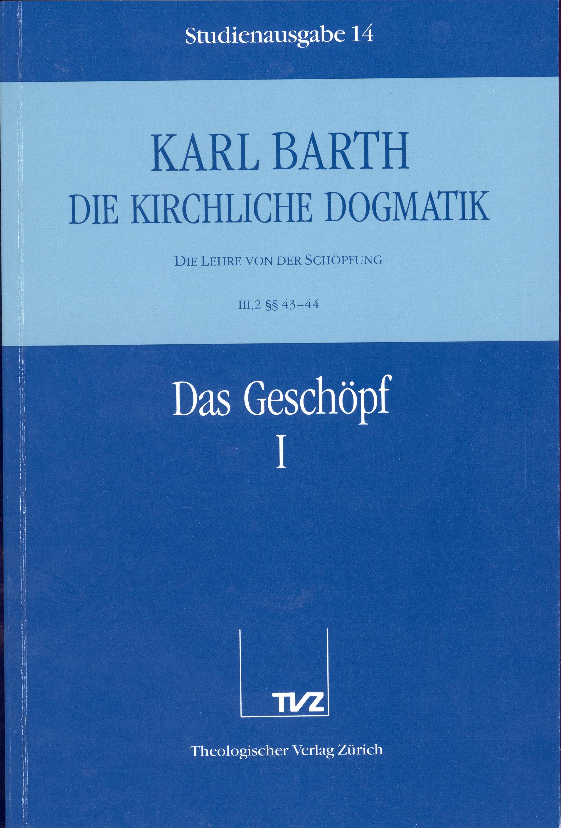 Kirchliche Dogmatik Bd. 14 - Das Geschöpf I Karl Barth