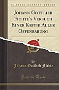 Johann Gottlieb Fichte's Versuch Einer Kritik Aller Offenbarung (Classic Reprint)