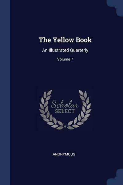 The Yellow Book: An Illustrated Quarterly; Volume 7