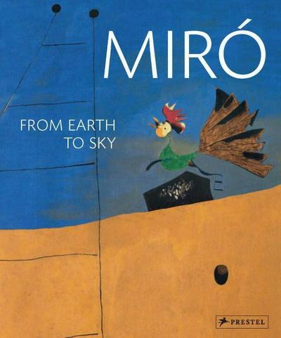 Miró - From Earth to Sky; From Earth to Sky   ; Hrsg. v. Gisela Fischer; Englisch; 150 farbige Illustr.,