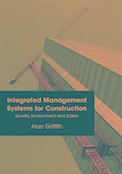Integrated Management Systems for Construction: Quality, Environment and Safe...