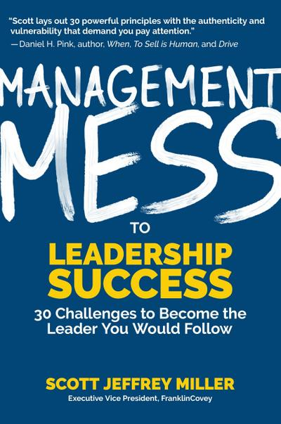 Management Mess to Leadership Success: 30 Challenges to Become the Leader You Would Follow (Wsj Best Selling Author, Leadership Coaching and Managemen