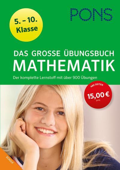 PONS Das große Übungsbuch Mathematik 5.-10. Klasse: Der komplette Lernstoff mit über 900 Übungen (PONS Große Übungsbücher)