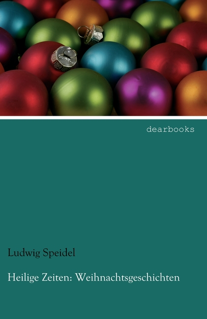 Heilige Zeiten: Weihnachtsgeschichten Ludwig Speidel