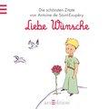 Liebe Wünsche: Der Kleine Prinz - Die schönsten Zitate von Antoine de Saint-Exupéry (Kleiner Prinz Minibücher)